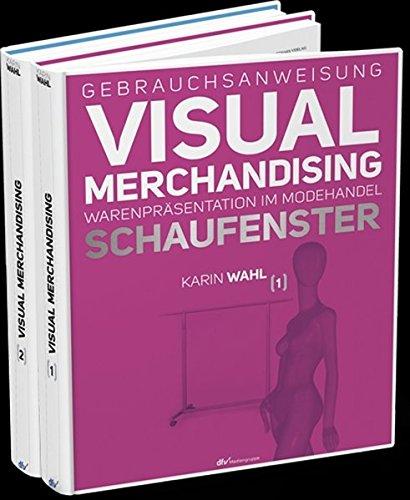 Gebrauchsanweisung Visual Merchandising Band 1 Schaufenster und Band 2 Verkaufsfläche im Set: Warenpräsentation im Modehandel