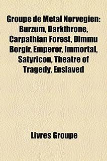 Groupe de Metal Norvegien: Burzum, Darkthrone, Carpathian Forest, Dimmu Borgir, Emperor, Immortal, Satyricon, Theatre of T...