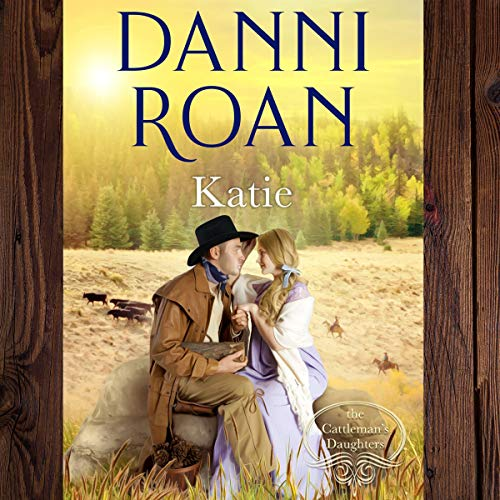 Katie: The Cattleman's Daughters Audiobook By Danni Roan cover art