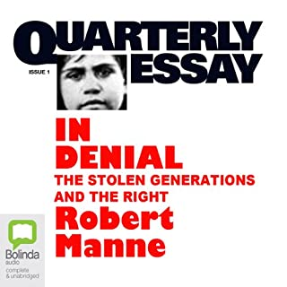 Quarterly Essay 1: In Denial     The Stolen Generations and the Right              By:                                                                                                                                 Robert Manne                               Narrated by:                                                                                                                                 Robert Manne                      Length: 4 hrs and 22 mins     4 ratings     Overall 4.5