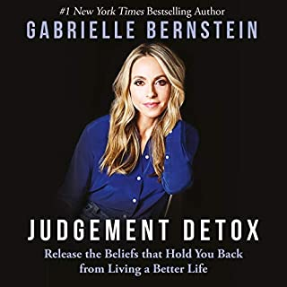 Judgement Detox     Release the Beliefs That Hold You Back from Living a Better Life              By:                                                                                                                                 Gabrielle Bernstein                               Narrated by:                                                                                                                                 Gabrielle Bernstein                      Length: 5 hrs and 10 mins     101 ratings     Overall 4.5
