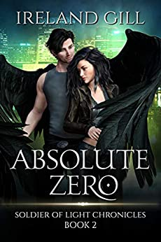 Absolute Zero: Soldier of Light Chronicles Book 2 (A Paranormal Urban Fantasy Novel) by [Ireland Gill]