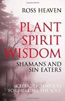Plant Spirit Wisdom: Celtic Healing and the Power of Nature by Ross Heaven(2008-08-28)
