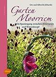 Garten Moorriem: Ein Spaziergang zwischen Rittersporn und Wiesenknopf: Ein Spaziergang zwischen Rittersporn und Wiesenkopf - Albrecht Ziburski