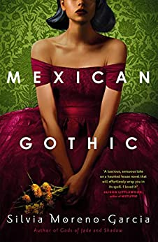 Mexican Gothic: a mesmerising historical Gothic fantasy set in 1950s Mexico by [Silvia Moreno-Garcia]