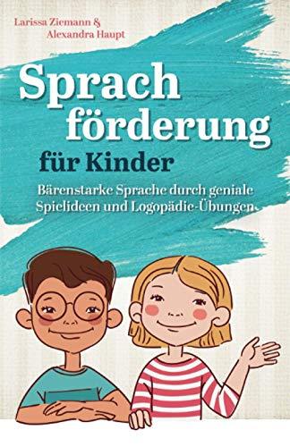 Sprachförderung für Kinder: Bärenstarke Sprache durch geniale Spielideen und Logopädie-Übungen