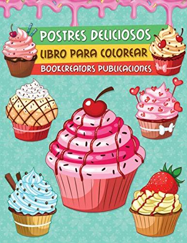 Postres Deliciosos: Libro Para Colorear Postres Para Niños (Panqueques, Pastelitos, Tartas, Helados, Frutas y Más)