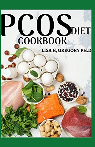 PCOS DIET COOKBOOK: THE COMPLETE DIET GUIDE TO GET RID OF PCOS NATURALLY WITH HEALING RECIPES
