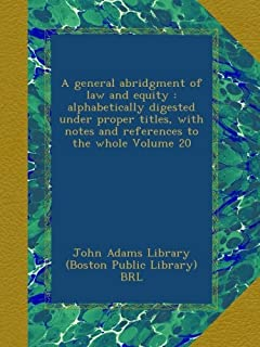 A general abridgment of law and equity : alphabetically digested under proper titles, with notes and references to the whole Volume 20