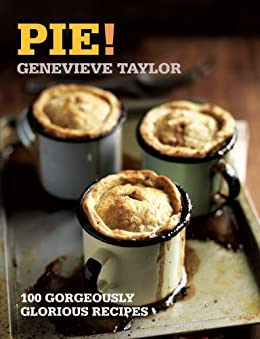 Pie!: 100 Gorgeously Glorious Recipes (100 Great Recipes) by [Genevieve Taylor]