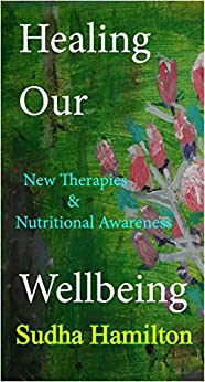 Healing Our Wellbeing: New Therapies & Nutritional Awareness by [Sudha Hamilton]