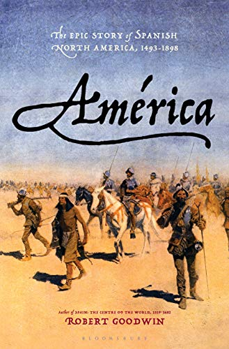 América: The Epic Story of Spanish North America, 1493-1898 (English Edition)