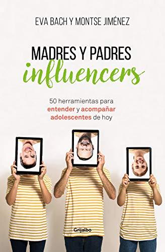 Madres y Padres influencers: 50 herramientas para entender y acompañar a adolescentes de hoy (AUTOAYUDA SUPERACION)