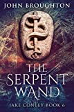The Serpent Wand: A Tale of Ley Lines, Earth Powers, Templars and Mythical Serpents (Jake Conley Book 6) (English Edition)