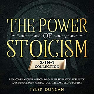 The Power of Stoicism: 2-in-1 Collection: Rediscover Ancient Wisdom to Gain Perseverance, Resilience, and Improve Your Mental Toughness and Self-Discipline cover art