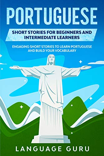 Portuguese Short Stories for Beginners and Intermediate Learners: Engaging Short Stories to Learn Portuguese and Build Your Vocabulary (English Edition)