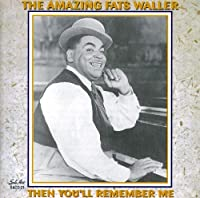 Amazing Fats Waller: Then You'll Remember Me