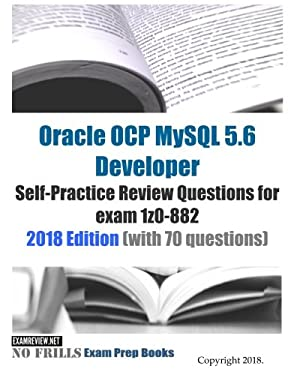 Oracle OCP MySQL 5.6 Developer Self-Practice Review Questions for exam 1z0-882 2018 Edition (with 70 questions)