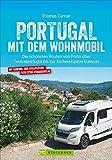 Portugal mit dem Wohnmobil. Die schönsten Routen von Porto bis zur Südwestspitze Europas. Inkl. Übersichtskarten, detaillierten Streckenverläufen, ... Zentralportugal bis zur Südwestspitze Europas