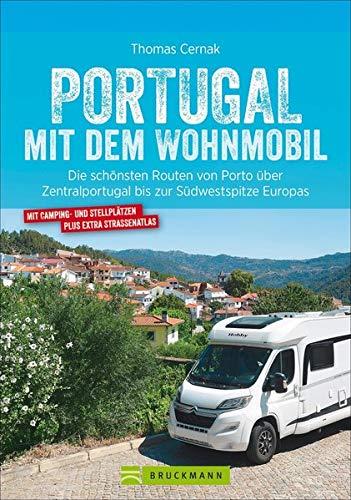 Portugal mit dem Wohnmobil. Die schönsten Routen von Porto bis zur Südwestspitze Europas. Inkl. Übersichtskarten, Streckenverläufen, Kartenatlas mit ... Zentralportugal bis zur Südwestspitze Europas