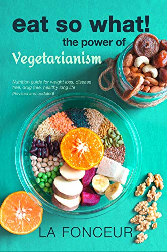Eat So What! The Power Of Vegetarianism by La Fonceur ebook deal