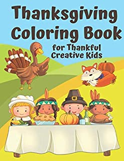 Thanksgiving Coloring Book for Thankful Kids: Thanksgiving Themed Activity Book to Keep Creative Kids Occupied over the Thanksgiving Holidays (Thanksgiving Holiday Coloring Books)