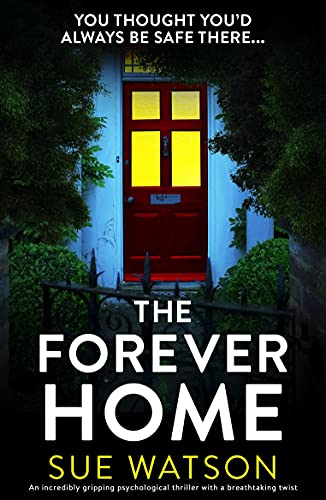 The Forever Home: An incredibly gripping psychological thriller with a breathtaking twist by [Sue Watson]