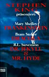 Frankenstein / Dracula / Dr. Jekyll and Mr. Hyde.