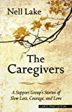 The Caregivers: A Support Group's Stories of Slow Loss, Courage, and Love (Thorndike Press Large Print Health, Home & Learning) - Nell Lake