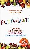 Frutta=salute. I vantaggi per il benessere (e per la linea) di una dieta fruttariana