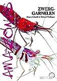 Art für Art: Zwerggarnelen: Amazonas / Die Gattungen Caridina und Neocaridina