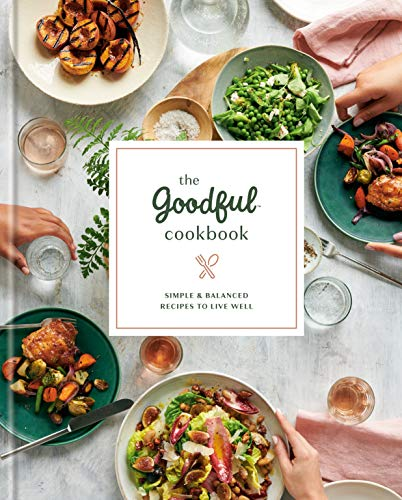 The Goodful Cookbook: Simple and Balanced Recipes to Live Well
