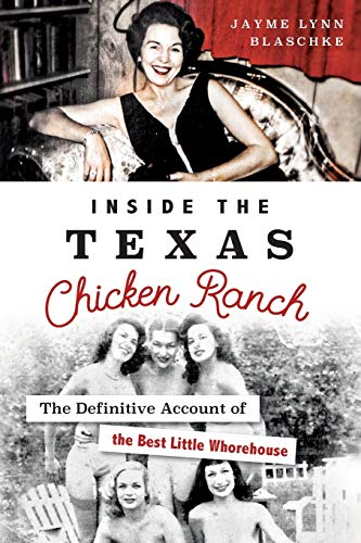 Inside the Texas Chicken Ranch: The Definitive Account of the Best Little Whorehouse (Landmarks)