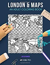 LONDON & MAPS: AN ADULT COLORING BOOK: London & Maps - 2 Coloring Books In 1
