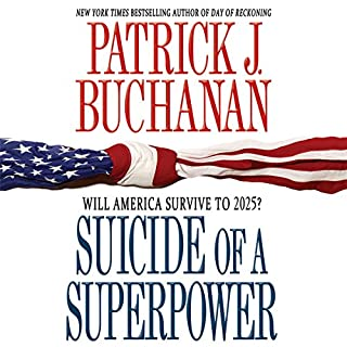 Suicide of a Superpower     Will America Survive to 2025?              By:                                                                                                                                 Patrick J. Buchanan                               Narrated by:                                                                                                                                 Patrick J. Buchanan                      Length: 3 hrs and 55 mins     143 ratings     Overall 4.4