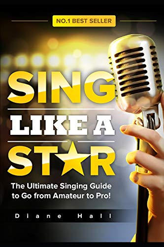 Sing Like a Star: The Ultimate Singing Guide to Go from Amateur to Pro!