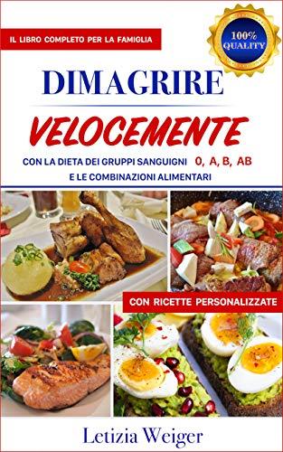 DIMAGRIRE VELOCEMENTE con la dieta dei Gruppi Sanguigni 0, A, B, AB: Il libro completo per la famiglia e le combinazioni alimentari con ricette personalizzate (Dieta Gruppi Sanguigni Vol. 1)