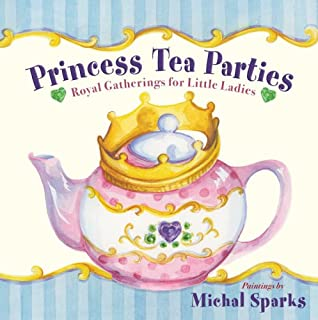 Princess Tea Parties: Royal Gatherings for Little Ladies