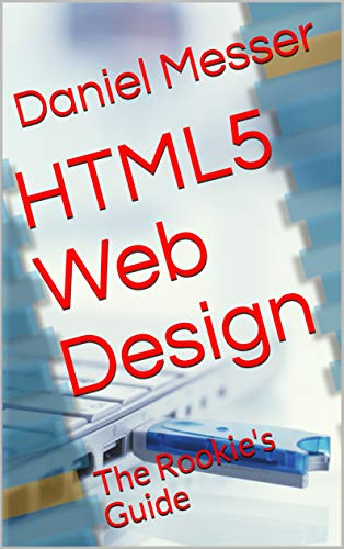 HTML 5 Web Design: The Rookie's Guide (English Edition)