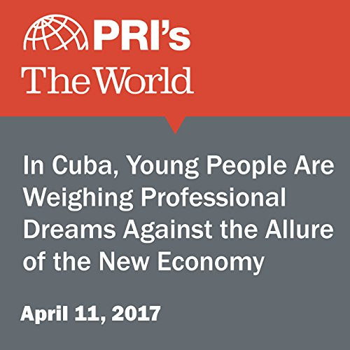 In Cuba, Young People Are Weighing Professional Dreams Against the Allure of the New Economy audiobook cover art