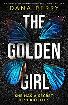 The Golden Girl: A completely unputdownable crime thriller (Jessie Tucker Mystery Series Book 2) by [Dana Perry]