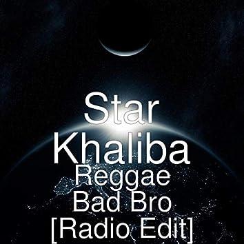 Reggae Bad Bro (Radio Edit)