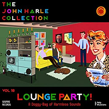 The John Harle Collection Vol. 18: Lounge Party! (A Doggy-Bag of Harmless Sounds)