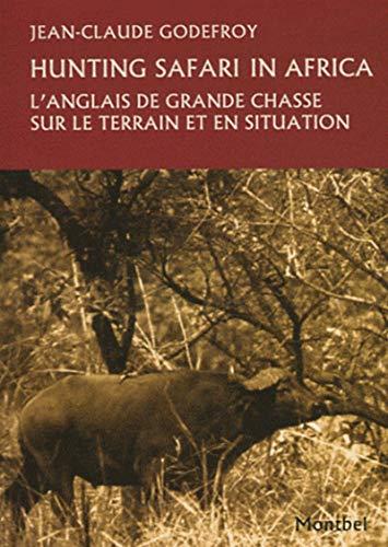 Hunting dictionary in Africa: L'anglais de grande chasse sur le terrain et en situation.