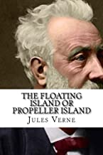 The Floating Island Or Propeller Island (The Voyages extraordinaires) (Volume 41)