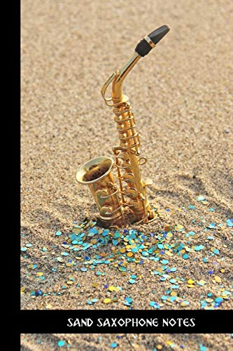 sand saxophone notes: small lined Saxophone Notebook / Travel Journal to write in (6'' x 9'') 120 pages