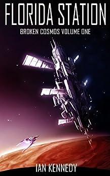 Florida Station (Broken Cosmos Book 1) by [Ian Kennedy]