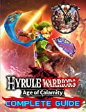 Hyrule Warriors Age of Calamity: Complete Guide: Become A Pro Player in Hyrule Warriors (Best Tips, Tricks, Walkthroughs and Strategies)