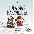 La idea más maravillosa / The Most Magnificent Thing (Pequeños creativos) (Spanish Edition)