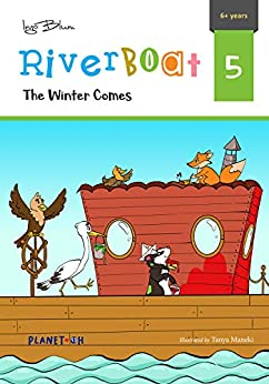 The Winter Comes: Teach Your Children Friendship And Kindness (Riverboat Series Chapter Books Book 5) by [Ingo Blum, Tanya Maneki]